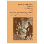 Approaches to Teaching Rousseau's Confessions and Reveries of the Solitary Walker by John C O'Neal