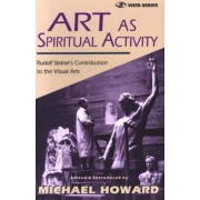 Art as Spiritual Activity by Rudolf Steiner