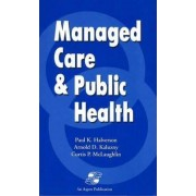 Managed Care and Public Health by Paul K. Halverson