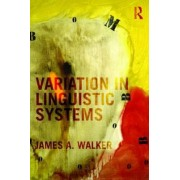 Variation in Linguistic Systems by James A. Walker