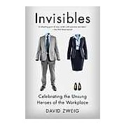 Invisibles : The Power of Anonymous Work in an Age of Relentless Self-Promotion