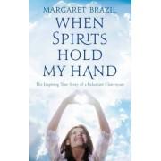 When Spirits Hold My Hand by Margaret Brazil
