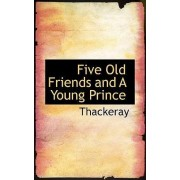 Five Old Friends and a Young Prince by Thackeray