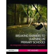 Breaking Barriers to Learning in Primary Schools by Pat Hughes