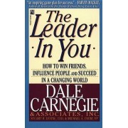 The Leader in You: How to Win Friends, Influence People and Succeed in a Changing World by Dale Carnegie