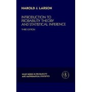 Introduction to Probability Theory and Statistical Inference by Harold J. Larson