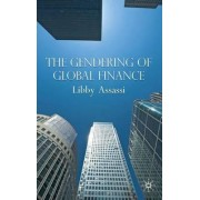 The Gendering of Global Finance by Libby Assassi