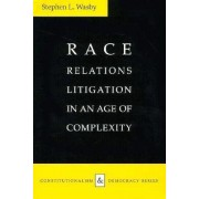 Race Relations Litigation in an Age of Complexity by Stephen L. Wasby