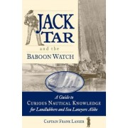 Jack Tar and the Baboon Watch: A Guide to Curious Nautical Knowledge for Landlubbers and Sea Lawyers Alike, Paperback
