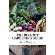 The Bug Out Gardening Guide: Growing Survival Food When It Absolutley Matters