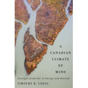 A Canadian Climate of Mind: Passages from Fur to Energy and Beyond