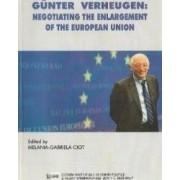 Gunter Verheugen Negotiating the Enlargement of the European Union - Melania-Gabriela Ciot