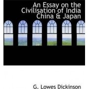 An Essay on the Civilisation of India China & Japan by G LOWES DICKINSON