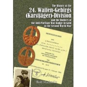 The History of the 24 Waffen-Gebirgs (Karstjager)-Division Der Ss and the Holders of the Anti-Partisan War Badge in Gold in the Second World War by Rolf Michaelis
