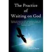 The Practice of Waiting on God by Jack Chow