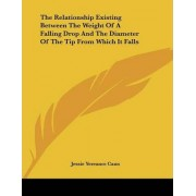 The Relationship Existing Between the Weight of a Falling Drop and the Diameter of the Tip from Which It Falls by Jessie Yereance Cann