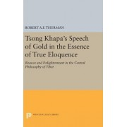 Tsong Khapa's Speech of Gold in the Essence of True Eloquence: Reason and Enlightenment in the Central Philosophy of Tibet