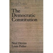 The Democratic Constitution by Neal E. Devins