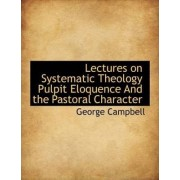 Lectures on Systematic Theology Pulpit Eloquence and the Pastoral Character by Sir George Campbell