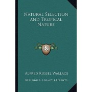 Natural Selection and Tropical Nature by Alfred Russell Wallace