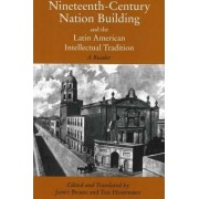 Nineteenth Century Nation Building and the Latin American Intellectual Tradition by Janet Burke