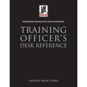 Training Officer's Desk Reference by International Society of Fire Service Instructors