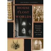 House of Lost Worlds: Dinosaurs, Dynasties, and the Story of Life on Earth