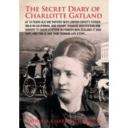 The Secret Diary of Charlotte Gatland: It Was 1847, and This Is Her True Teenage Life Story...