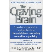 The Craving Brain: A Bold New Approach to Breaking Free from *Drug Addiction *Overeating *Alcoholism *Gambling