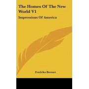 The Homes of the New World V1 by Fredrika Bremer