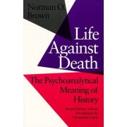 Norman Life Against Death: The Place of Social Science in American Culture: Psychoanalytical Meaning of History