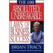 The 100 Absolutely Unbreakable Laws of Business Success by Brian Tracy