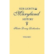 Side-Lights on Maryland History, with Sketches of Early Maryland Families. in Two Volumes. Volume I by Hester Dorsey Richardson