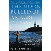 The Moon Pulled Up an Acre of Bass by Peter Kaminsky