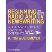Beginning Radio and TV Newswriting by K. Tim Wulfemeyer