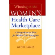 Winning in the Women's Health Care Marketplace by Genie James