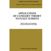 Applications of Category Theory to Fuzzy Subsets by Stephen Ernest Rodabaugh