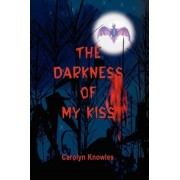 The Darkness of My Kiss by Carolyn Knowles