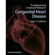 The Natural and Unnatural History of Congenital Heart Disease by Julien I. E. Hoffman