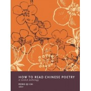 How to Read Chinese Poetry by Zong-Qi Cai