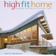 High Fit Home: Designing Your Home For Health And Fitness by Joan Vos MacDonald