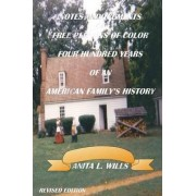 Notes And Documents of Free Persons of Color Four Hundred Years of An American Family's History Revised Edition by Anita Wills