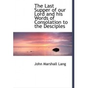 The Last Supper of Our Lord and His Words of Consolation to the Desciples by John Marshall Lang
