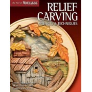 Relief Carving Projects & Techniques by Woodcarving Illustrated