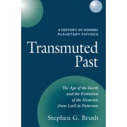 A History of Modern Planetary Physics: Transmuted Past - The Age of the Earth and Evolution of the Elements from Lyell to Patterson v.2 by Stephen G. Brush