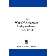 The War of American Independence 1775-1783 by John Malcolm Ludlow