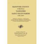 Hanover County [Virginia] Taxpayers, Saint Paul's Parish, 1782-1815. a Register of Taxpayers, with Legends, Together with Individual Lists and Descriptions of Their Assessable Perdonal Property; Compiled from the Original Commissioners' Lists Preserved in