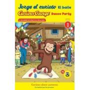 Jorge El Curioso El Baile/Curious George Dance Party by H A Rey