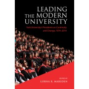 Leading the Modern University: York University's Presidents on Continuity and Change, 1974-2014