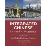 Integrated Chinese - Level 2 Part 1 Workbook (Simplified and Traditional) by Yuehua Liu